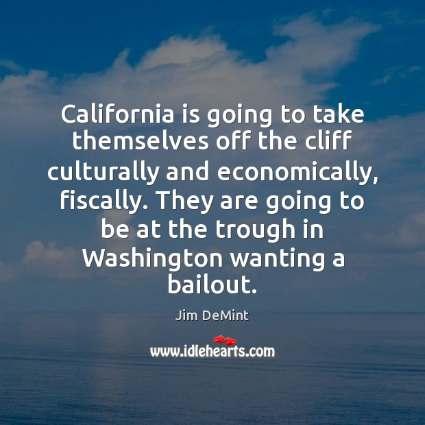 California is going to take themselves off the cliff culturally and economically, Image