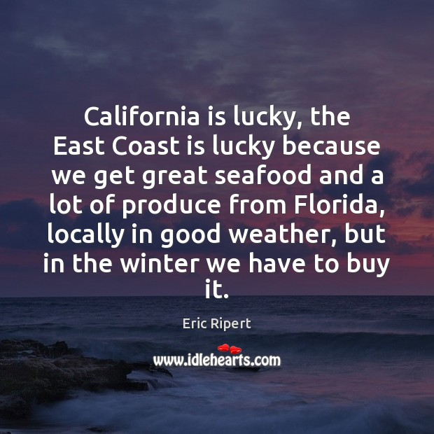 California is lucky, the East Coast is lucky because we get great Winter Quotes Image