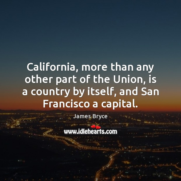 Image, California, more than any other part of the Union, is a country