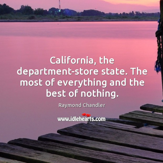 California, the department-store state. The most of everything and the best of nothing. Image