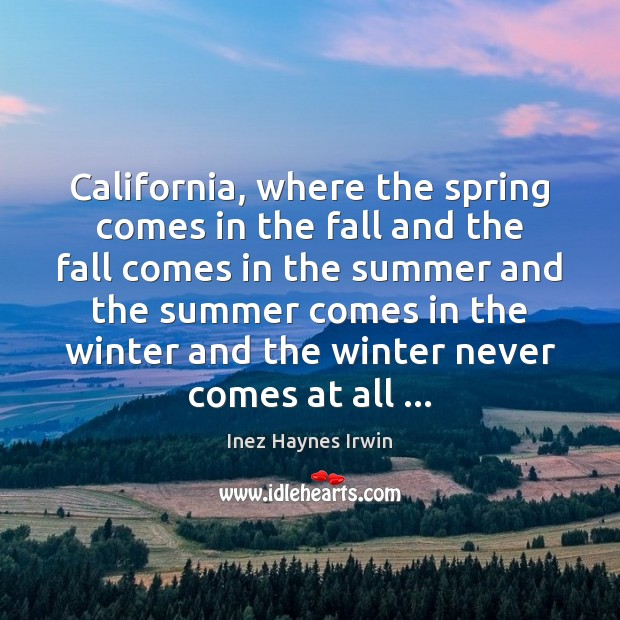California, where the spring comes in the fall and the fall comes Winter Quotes Image