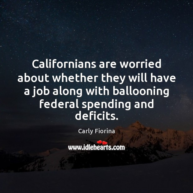 Californians are worried about whether they will have a job along with Carly Fiorina Picture Quote