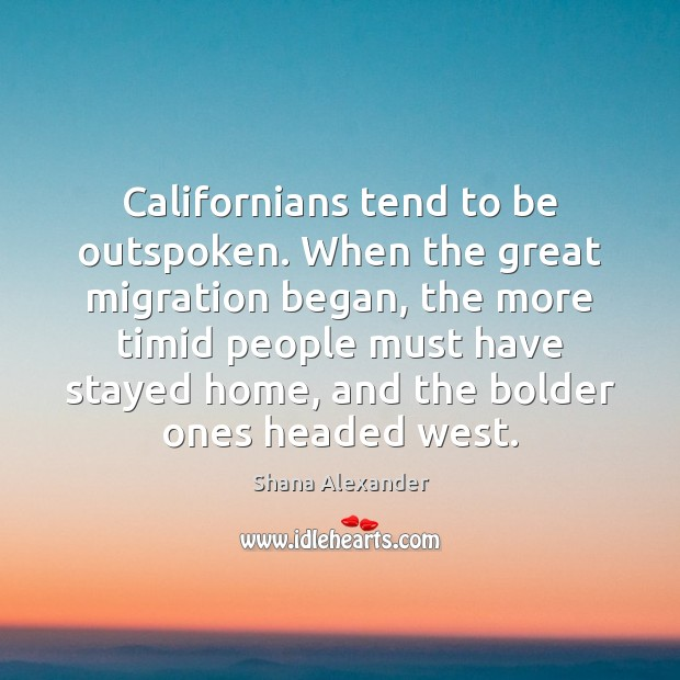 Image, Californians tend to be outspoken. When the great migration began, the more