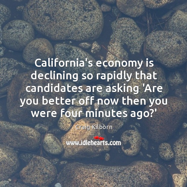 California's economy is declining so rapidly that candidates are asking 'Are you Image