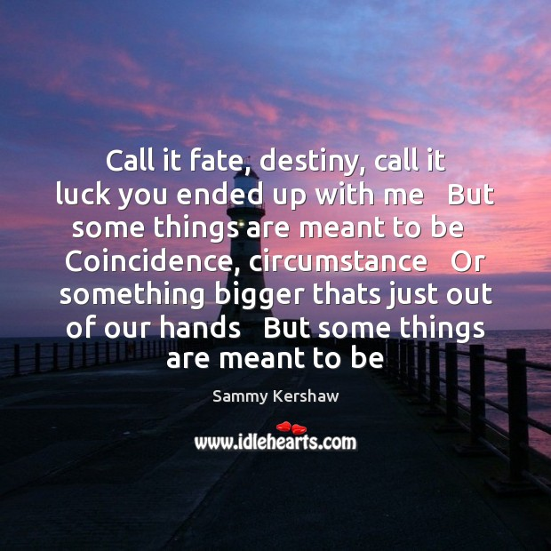 Call it fate, destiny, call it luck you ended up with me Image