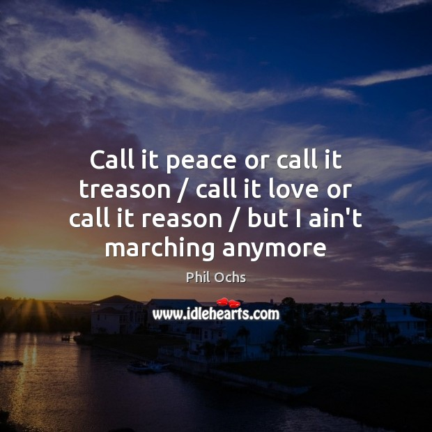 Call it peace or call it treason / call it love or call Phil Ochs Picture Quote