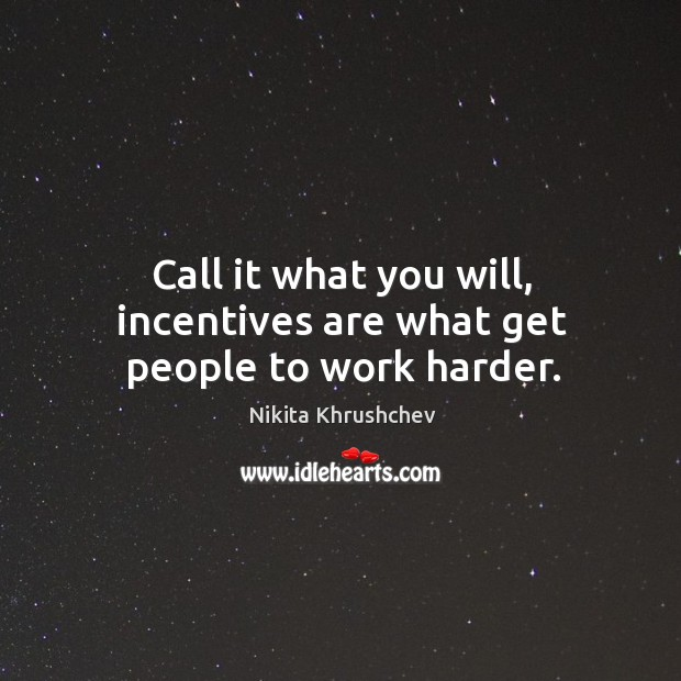 Call it what you will, incentives are what get people to work harder. Image