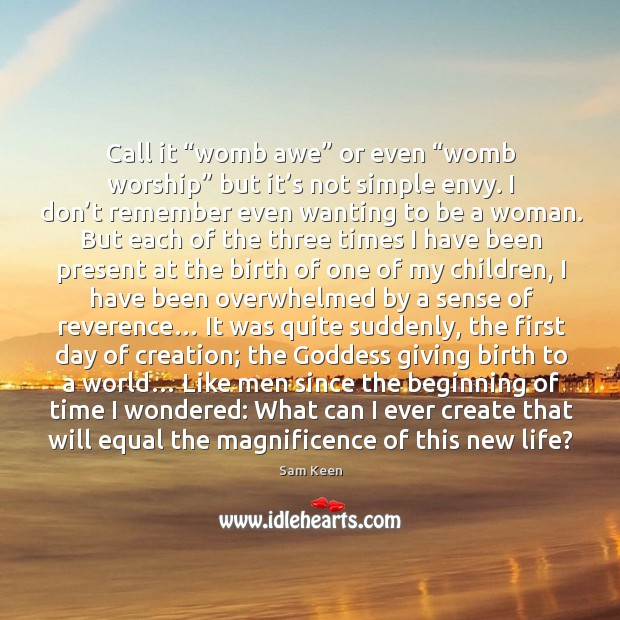 """Call it """"womb awe"""" or even """"womb worship"""" but it's not simple envy. Image"""