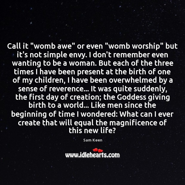 "Call it ""womb awe"" or even ""womb worship"" but it's not simple Sam Keen Picture Quote"