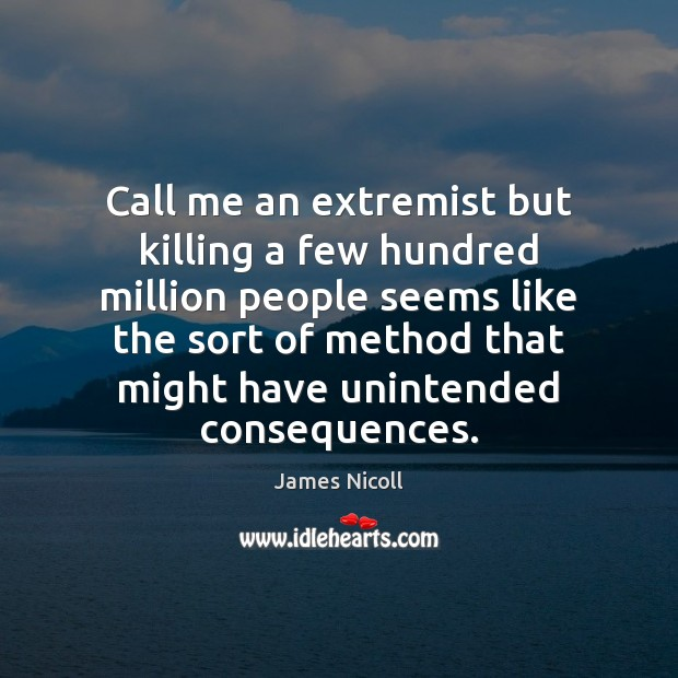 Call me an extremist but killing a few hundred million people seems Image