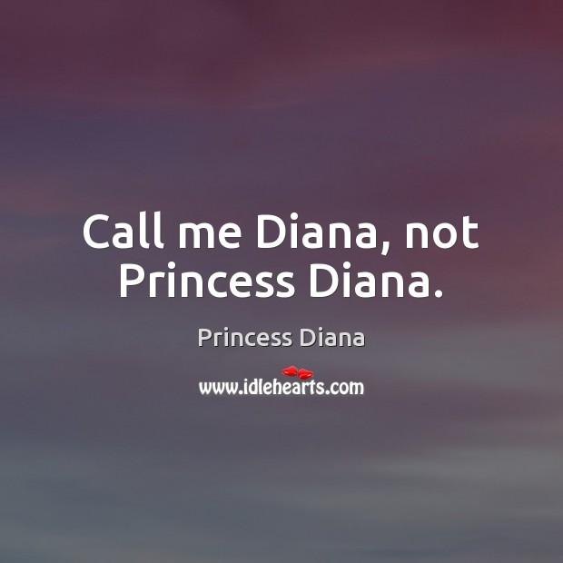 Call me Diana, not Princess Diana. Image