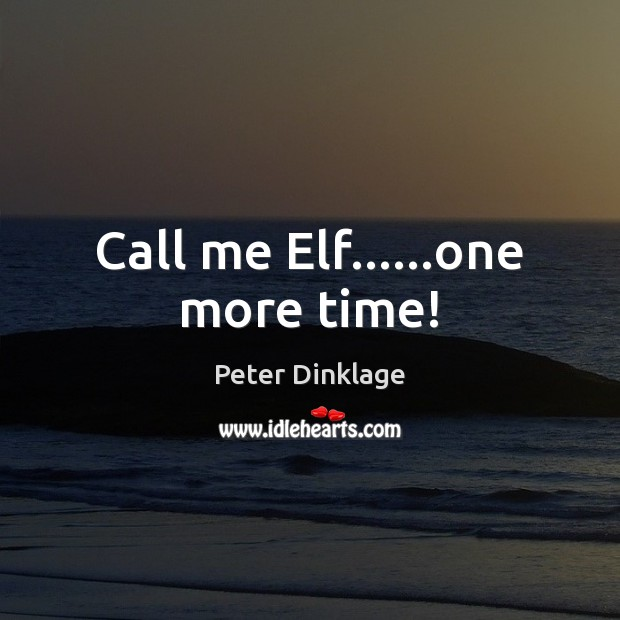 Call me Elf……one more time! Image