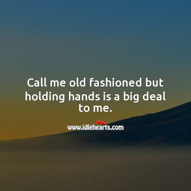Call me old fashioned but holding hands is a big deal to me. Cute Love Quotes Image