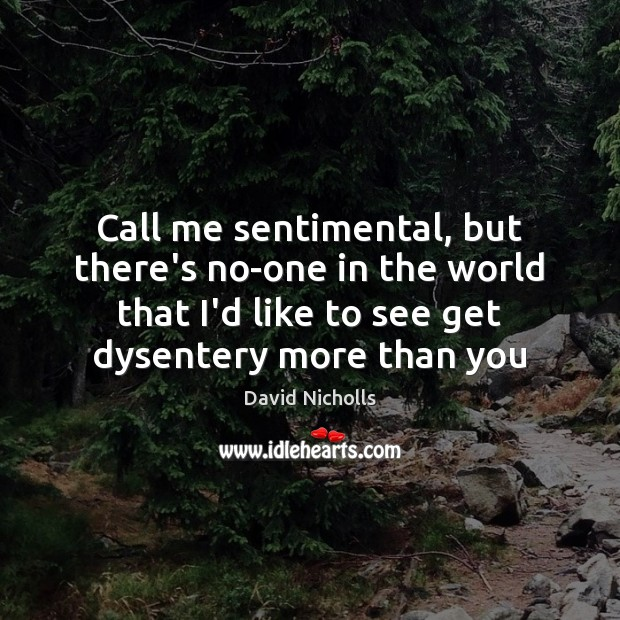 Call me sentimental, but there's no-one in the world that I'd like Image