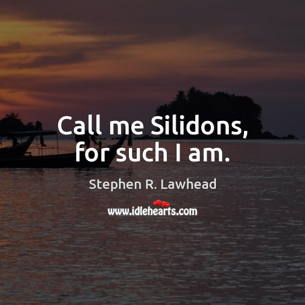 Image, Call me Silidons, for such I am.