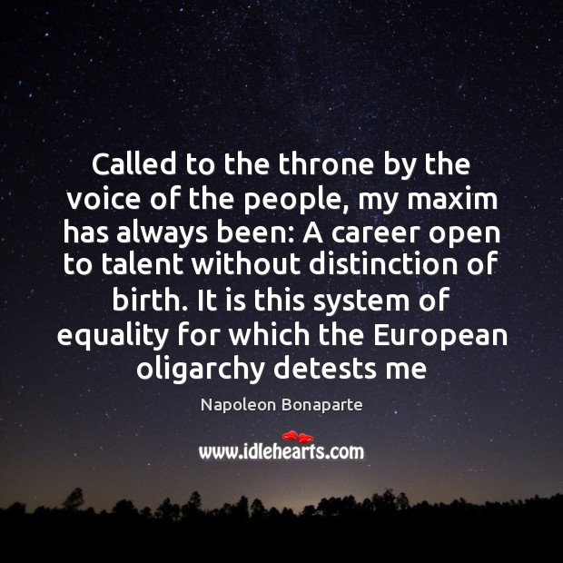 Called to the throne by the voice of the people, my maxim Napoleon Bonaparte Picture Quote