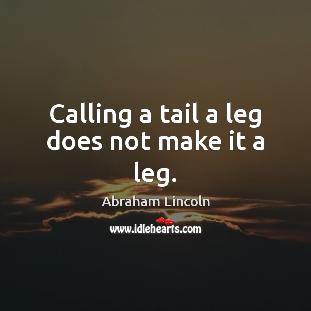 Image, Calling a tail a leg does not make it a leg.
