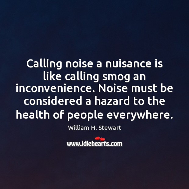 Calling noise a nuisance is like calling smog an inconvenience. Noise must Image