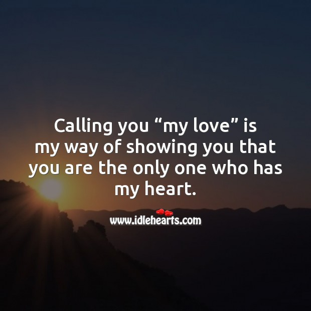 "Image, Calling you ""my love"" is my way of showing you that you are the only one."