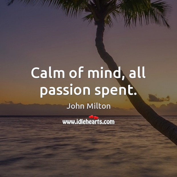 Calm of mind, all passion spent. John Milton Picture Quote