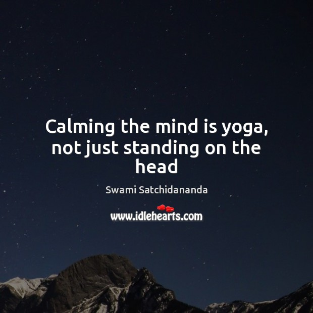 Image, Calming the mind is yoga, not just standing on the head
