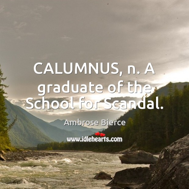 CALUMNUS, n. A graduate of the School for Scandal. Image