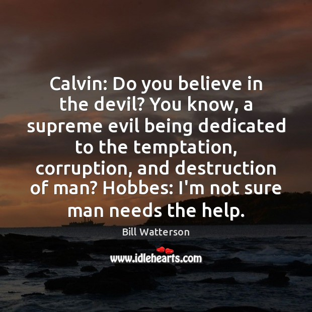 Calvin: Do you believe in the devil? You know, a supreme evil Image