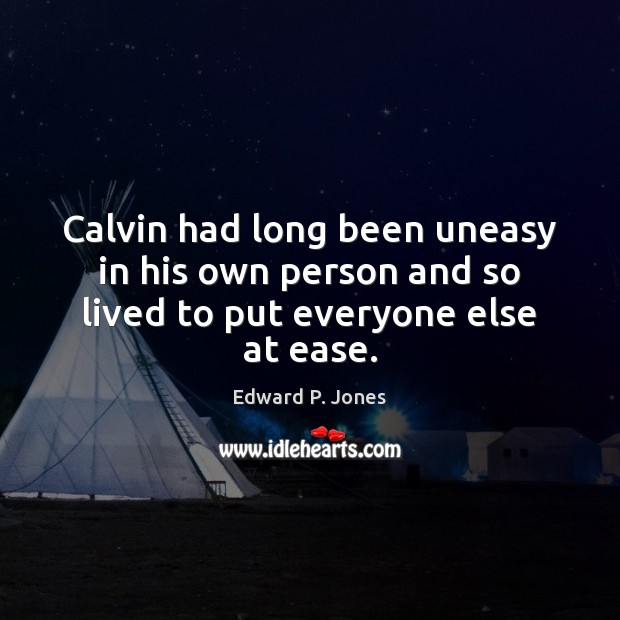 Calvin had long been uneasy in his own person and so lived to put everyone else at ease. Image
