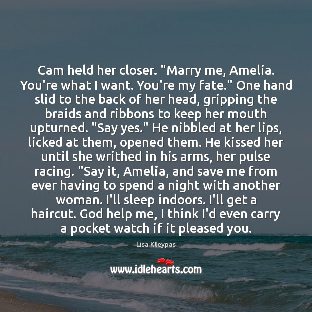 "Cam held her closer. ""Marry me, Amelia. You're what I want. You're Image"