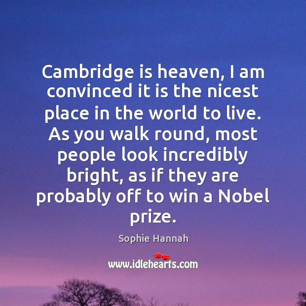 Cambridge is heaven, I am convinced it is the nicest place in Sophie Hannah Picture Quote