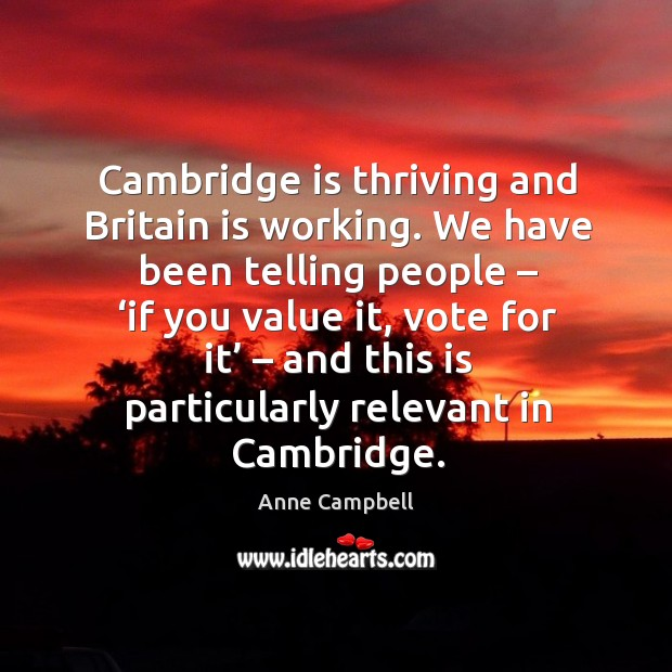 Image, Cambridge is thriving and britain is working. We have been telling people – 'if you value it