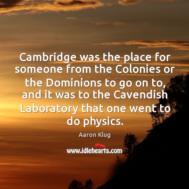 Image, Cambridge was the place for someone from the colonies or the dominions to go on to