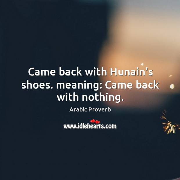 Came back with hunain's shoes. Meaning: came back with nothing. Arabic Proverbs Image