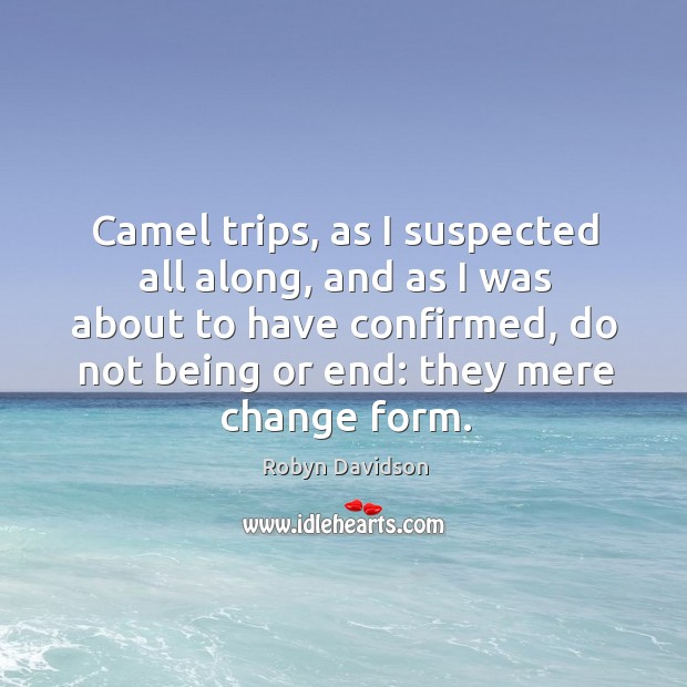 Camel trips, as I suspected all along, and as I was about Robyn Davidson Picture Quote