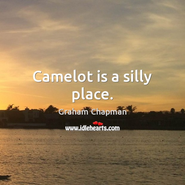 Image, Camelot is a silly place.