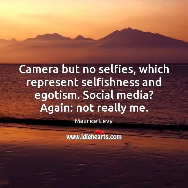 Camera but no selfies, which represent selfishness and egotism. Social media? Again: Social Media Quotes Image