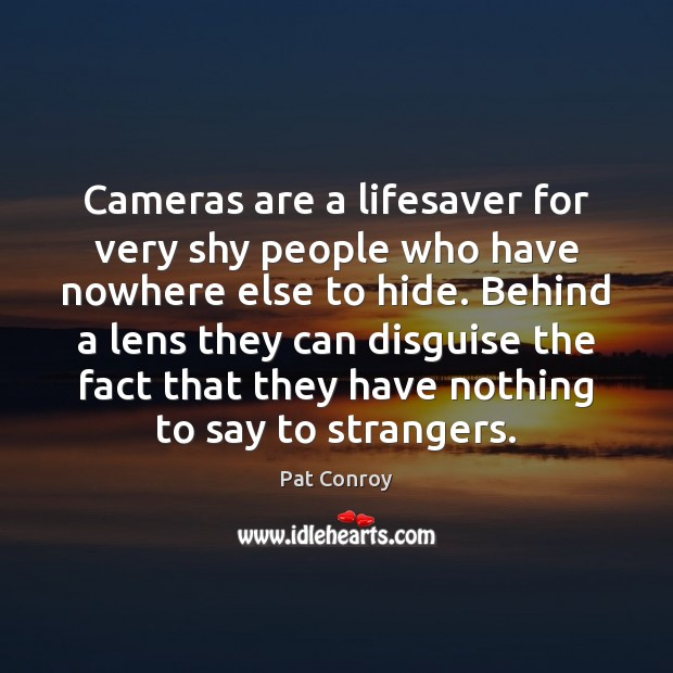 Image, Cameras are a lifesaver for very shy people who have nowhere else
