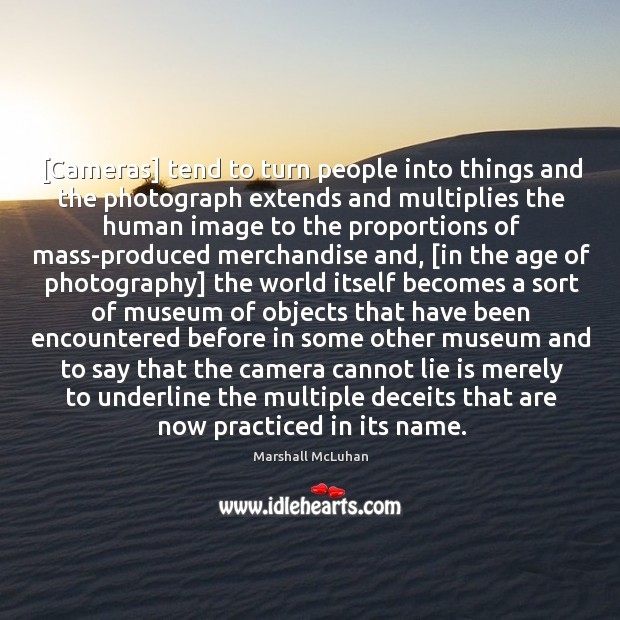 [Cameras] tend to turn people into things and the photograph extends and Image