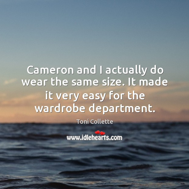 Cameron and I actually do wear the same size. It made it very easy for the wardrobe department. Image