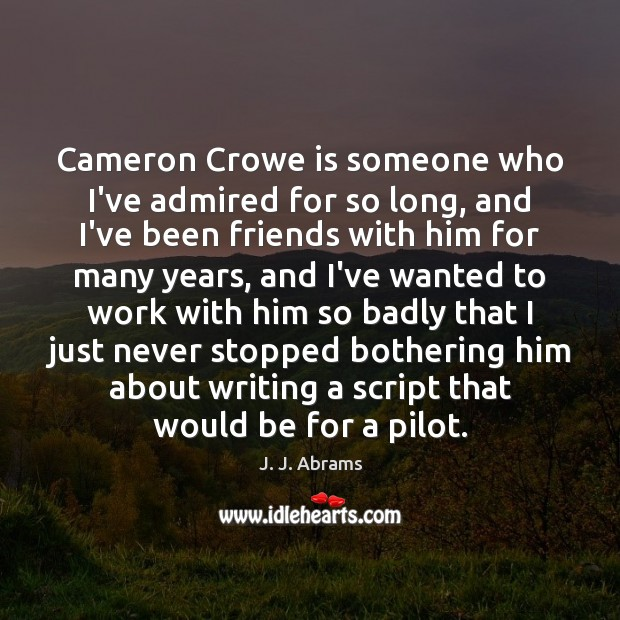 Image, Cameron Crowe is someone who I've admired for so long, and I've