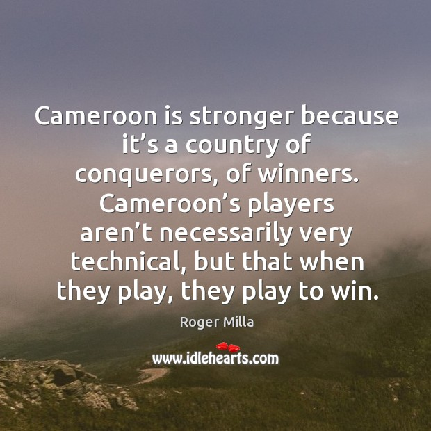 Image, Cameroon is stronger because it's a country of conquerors, of winners.
