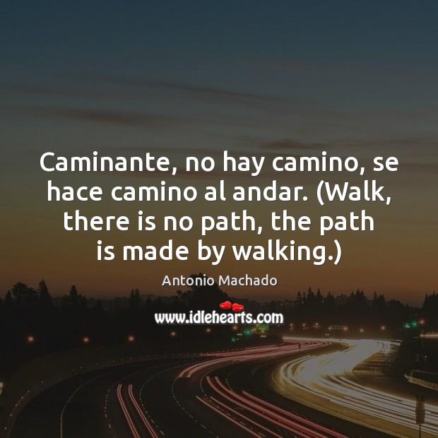 Caminante, no hay camino, se hace camino al andar. (Walk, there is Image