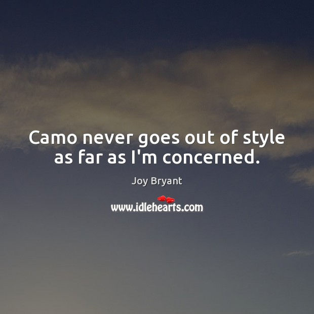 Camo never goes out of style as far as I'm concerned. Joy Bryant Picture Quote
