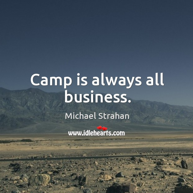 Camp is always all business. Michael Strahan Picture Quote