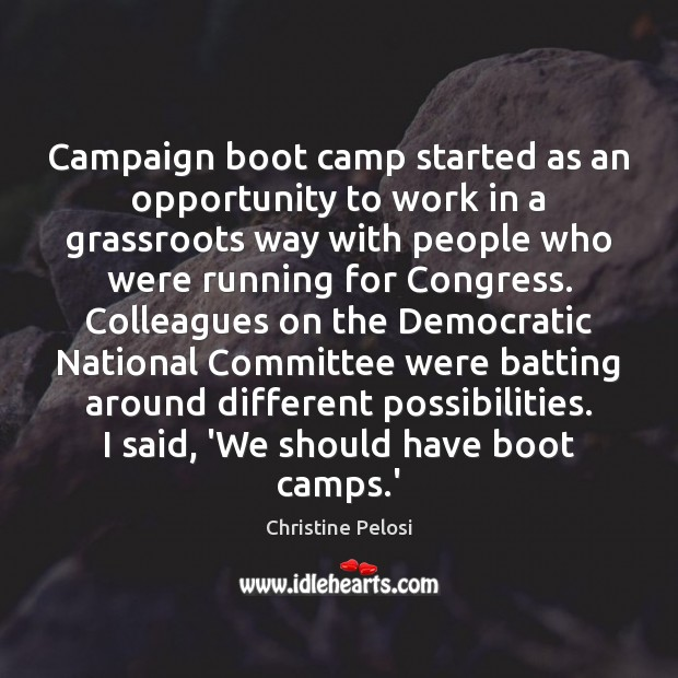 Campaign boot camp started as an opportunity to work in a grassroots Christine Pelosi Picture Quote
