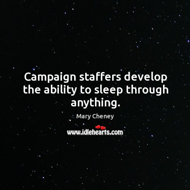 Campaign staffers develop the ability to sleep through anything. Image