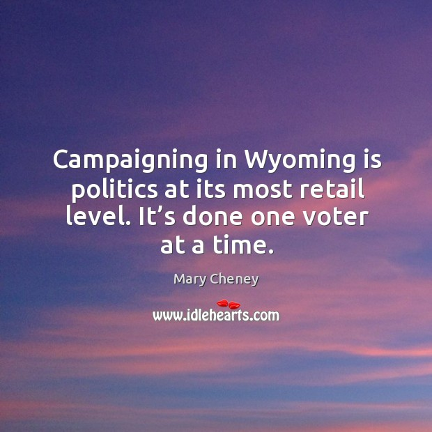 Campaigning in wyoming is politics at its most retail level. It's done one voter at a time. Image
