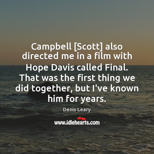 Campbell [Scott] also directed me in a film with Hope Davis called Denis Leary Picture Quote