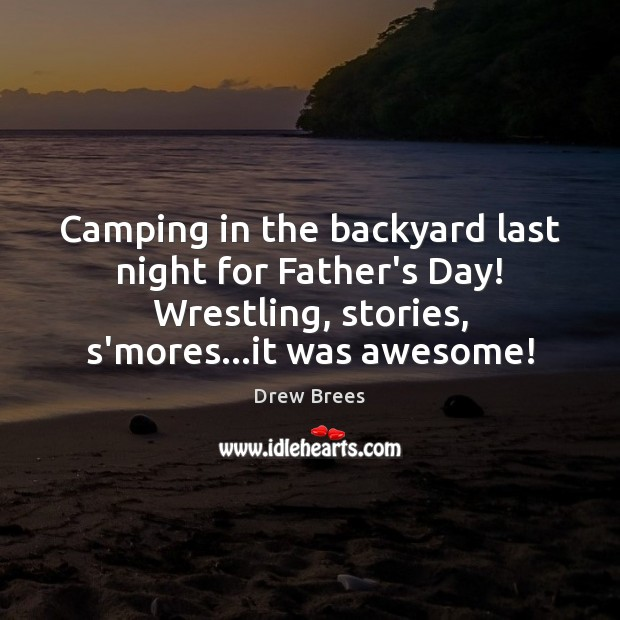 Camping in the backyard last night for Father's Day! Wrestling, stories, s'mores… Father's Day Quotes Image