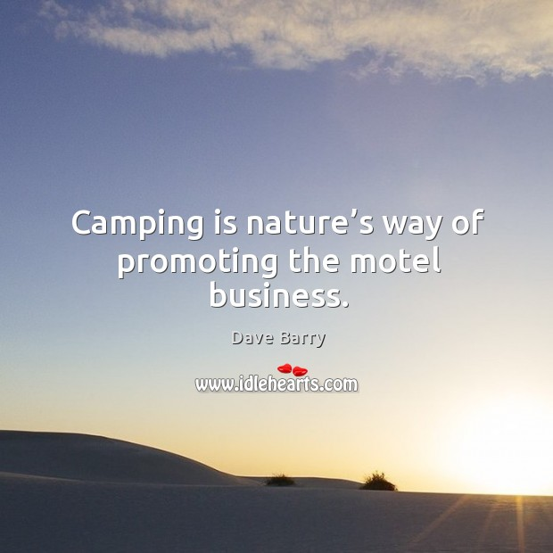 Image, Camping is nature's way of promoting the motel business.